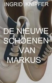 DE NIEUWE SCHOENEN VAN MARKUS | Ingrid Knipfer |
