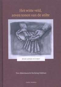 Het witte veld, zeven tonen van de stilte | Ton Akkermans ; Stichting Odebaer |