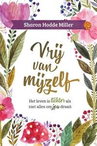 Vrij van mijzelf   Sharon Hodde Miller  