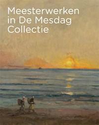 Meesterwerken in De Mesdag Collectie | Maite van Dijk ; Renske Suijver |