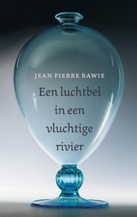 Een luchtbel in een vluchtige rivier   Jean Pierre Rawie  