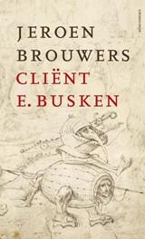 Cliënt E. Busken   Jeroen Brouwers   9789025455941