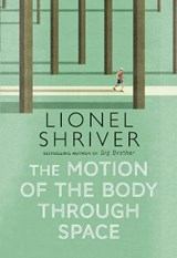 The motion of the body through space   Lionel Shriver   9780007560790