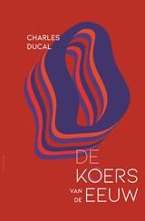 De koers van de eeuw | Charles Ducal | 9789025470562