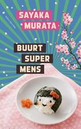 Buurtsupermens   Sayaka Murata   9789038806631