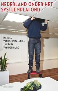 Nederland onder het systeemplafond   Marcel van Roosmalen ; Jan Dirk van der Burg  