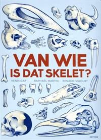 Van wie is dat skelet?   Henri Cap ; Raphaël Martin ; Renaud Vigourt  