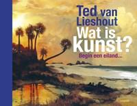 Wat is kunst?   Ted van Lieshout  