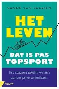 Het leven, dat is pas topsport | Sanne van Paassen |