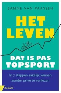 Het leven, dat is pas topsport! | Sanne van Paassen |