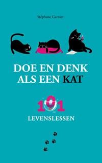 Doe en denk als een kat-101 levenslessen | Stéphane Garnier |