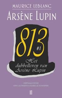 Het dubbelleven van Arsène Lupin 813 #1   Maurice Leblanc  